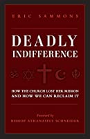 Deadly Indifference: How the Church Lost Her Mission, and How We Can Reclaim It