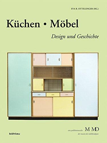 Küchen & Möbel: Design und Geschichte (Eine Publikationsreihe M MD, der Museen des Mobiliendepots, Band 32)