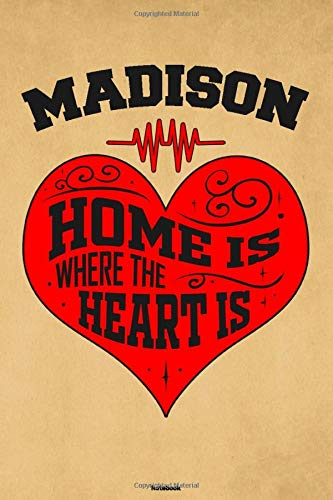 Madison Home is where the Heart is Notebook: Madison City Journal 6x9 inch (DIN A5) 120 Lined Pages Book Gift