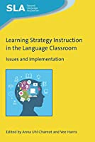 Learning Strategy Instruction in the Language Classroom: Issues and Implementation (Second Language Acquisition)