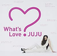 WHATS LOVE? by JUJU (2009-03-04)