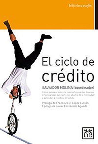 El Ciclo De crédito: Cómo Pedalear Sobre La Cuerda Floja de Las Finanzas Empresariales Sin Caer En El Abismo de la Morosidad Y Aprender a Recobrar El Fallido (biblioteca ecofin)