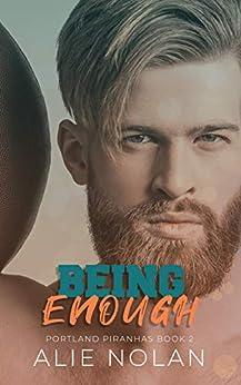 Being Enough (Portland Piranhas Book 2) by [Alie Nolan, Ann Attwood]