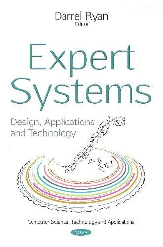 Compare Textbook Prices for Expert Systems: Design, Applications and Technology Computer Science, Technology and Applications  ISBN 9781536125030 by Ryan, Darrel