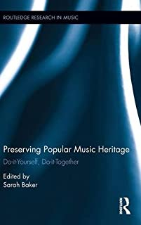 Preserving Popular Music Heritage: Do-it-Yourself, Do-it-Together (Routledge Research in Music)