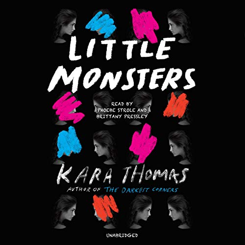 Little Monsters                   Written by:                                                                                                                                 Kara Thomas                               Narrated by:                                                                                                                                 Phoebe Strole,                                                                                        Brittany Pressley                      Length: 9 hrs and 13 mins     10 ratings     Overall 4.8