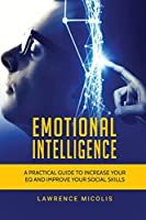 Emotional Intelligence: A Practical Guide to Increase Your EQ and Improve Your Social Skills