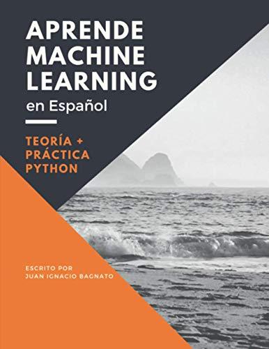 Aprende Machine Learning en Español: Teoría + Práctica Python