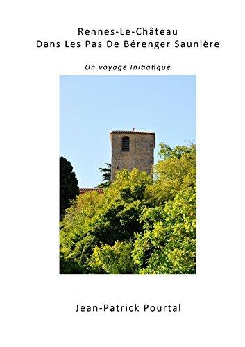 Rennes-Le-Château, Dans Les Pas De Bérenger Saunière - Un voyage initiatique