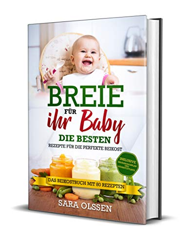 Breie für Ihr Baby - Die besten Rezepte für die perfekte Beikost inklusive Ernährungsplan und Nährstoffliste: Das Beikostbuch mit 80 Rezepten