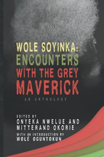 Wole Soyinka: Encounters with the Grey Maverick