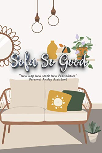 """Sofa So Good: """"New Day New Week New Possibilities"""" Personal Analog Assistant, Weekly and Daily Planner, 6'x9', Date Log, Organizer, Agenda, plus Ruled + Graph Paper + Dotted to Note"""