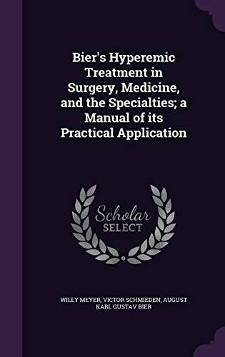 Bier's Hyperemic Treatment in Surgery, Medicine, and the Specialties; A Manual of Its Practical Application