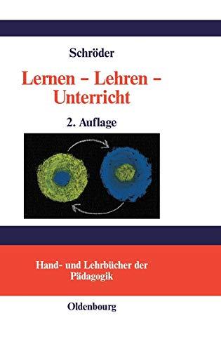 Lernen - Lehren - Unterricht: Lernpsychologische und didaktische Grundlagen (Hand- und Lehrbücher der Pädagogik)