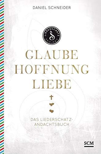 Glaube, Hoffnung, Liebe: Das Liederschatz-Andachtsbuch (Liederschatz Projekt)