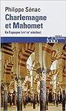 Charlemagne et Mahomet - En Espagne (VIIIe-IXe siècles) de Philippe Sénac ( 22 janvier 2015 ) - Folio (22 janvier 2015) - 22/01/2015
