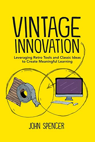 Vintage Innovation: Leveraging Retro Tools and Classic Ideas to Design Deeper Learning...