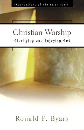 Christian Worship (The Foundations of Christian Faith)