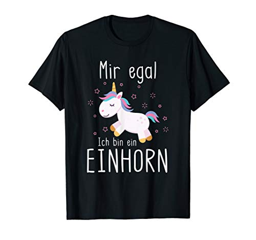 Mir Egal Ich Bin Ein Einhorn Fabelwesen Geschenk Unicorn T-Shirt
