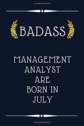 BADASS MANAGEMENT ANALYST ARE BORN IN JULY: birthday gift , management analyst birthday gift , 110 pages ( 6 x 9 ) inches ,cute lined notebook for management analyst , gift idea for management analyst