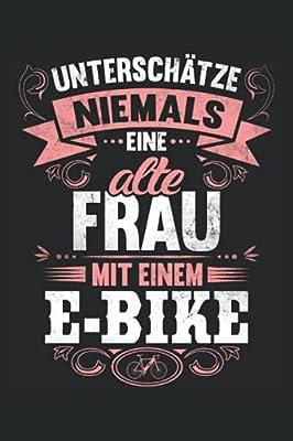 Unterschätze niemals eine alte Frau mit einem E-Bike: Fahrrad Fahrer Notizbuch (liniert) Biker