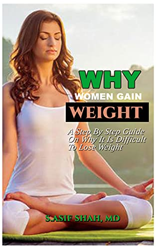 Why Women Gain Weight : A Step By Step Guide On Why It Is Difficult To Lose Weight (English Edition)