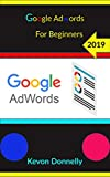 Google Adwords for Beginners 2019 (Ecommerce and Freelancing Six-Figure Books Book 5) (English Edition)