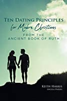 Ten Dating Principles for Modern Christians from the Ancient Book of Ruth