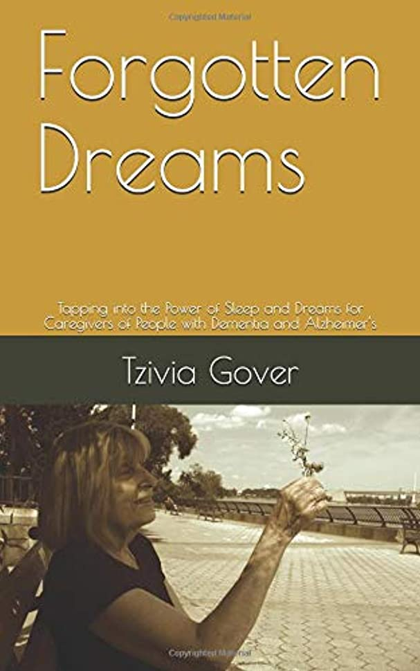 植生乗り出すビュッフェForgotten Dreams: Tapping into the Power of Sleep and Dreams for Caregivers of People with Dementia and Alzheimer's (The Mindful Way to Sleep and Dreams)