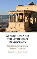 Xenophon and the Athenian Democracy: The Education of an Elite Citizenry