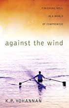 Against the Wind: Finishing Well in a World of Compromise