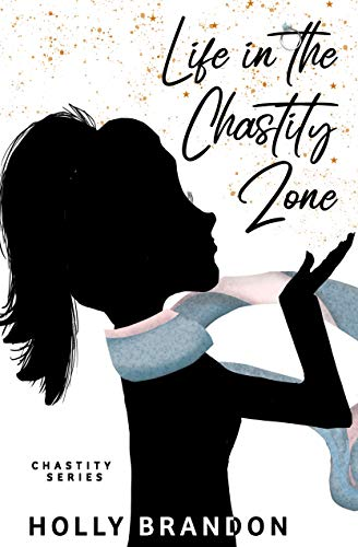 Life in the Chastity Zone (Chastity Series Book 1) by [Holly Brandon]