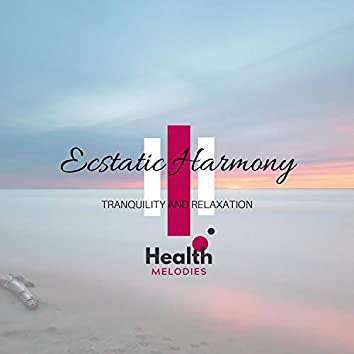 Ecstatic Harmony - Tranquility and Relaxation