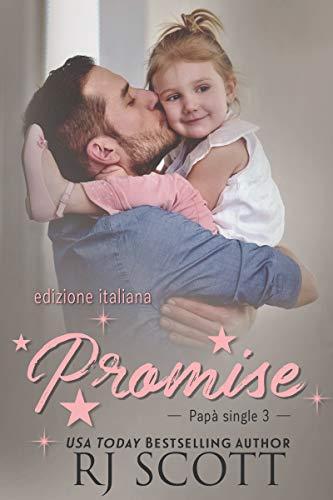 Promise (edizione italiana) (Papà Single Vol. 3) di [RJ Scott, Claudia Milani]