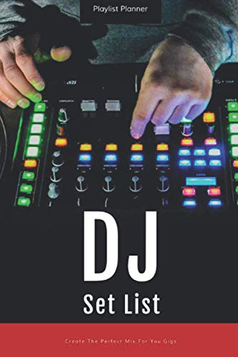 Playlist Planner DJ Set List Create The Perfect Mix For You Gigs: Great To Test Out Your New Set & Document The Mix Ideal For DJs Learning The Art Of Mixing DJ Practice Journal
