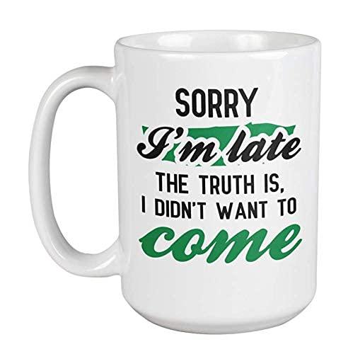 IUBBKI Sorry I'm Late, I Didn't Want to Come, divertida taza de café y té de sarcasmo (15 onzas)