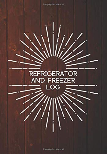 Refrigerator and Freezer Log: Fridge Refrigerator Cooling Temperatures Chart Record Book Sheet. Gifts for Business Home Restaurants Kitchen Bars Use ... 120 pages. (Kitchen Supplies., Band 20)