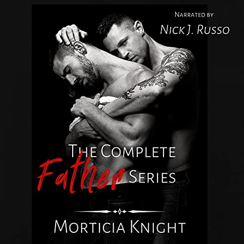 The Complete Father Series Trilogy Box Set Audiobook By Morticia Knight cover art