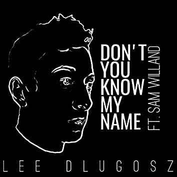 Don't You Know My Name (feat. Sam Willand)