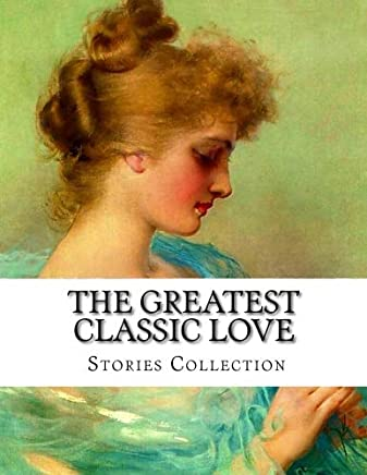 The Greatest Classic Love Stories Collection