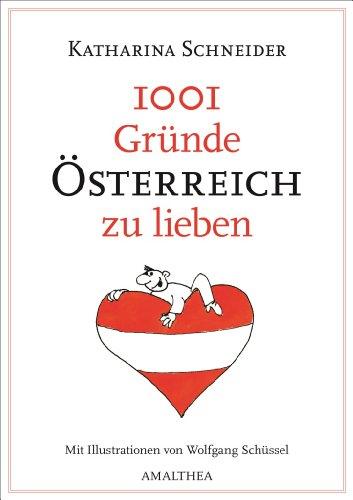 1001 Gründe Österreich zu lieben: Mit Illustrationen von Wolfgang Schüssel