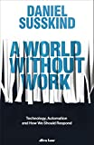 A World Without Work: Technology, Automation and How We Should Respond - Daniel Susskind