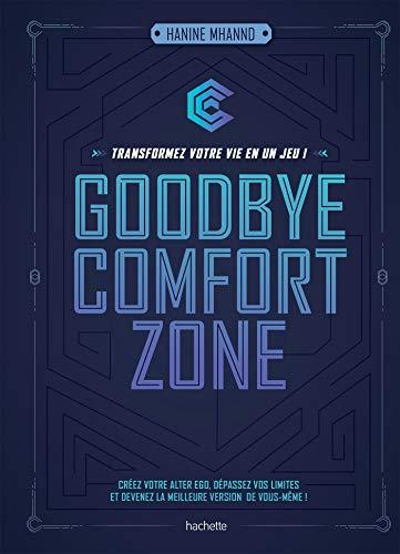 Goodbye comfort zone : transformez votre vie en un jeu (Développement personnel)