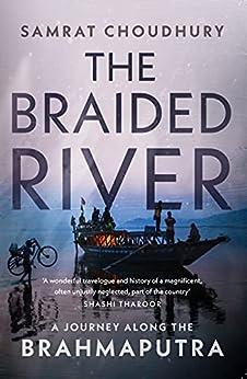 The Braided River: A Journey Along the Brahmaputra by [Samrat Choudhury]