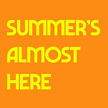 Summer's Almost Here