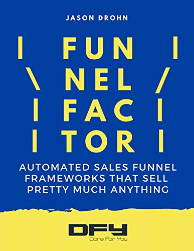 Funnel Factor: The Step-By-Step Process For Building A Proven Sales System For Your Business (English Edition)