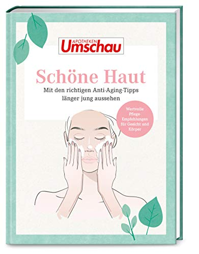 Apotheken Umschau: Schöne Haut: Mit den richtigen Anti Aging Tipps länger jung aussehen (Die Buchreihe der Apotheken Umschau, Band 6)