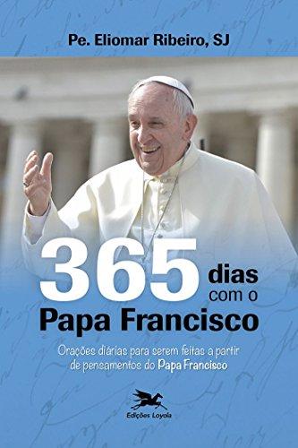 365 dias com o Papa Francisco: Orações diárias para serem feitas a partir de pensamentos do Papa Francisco