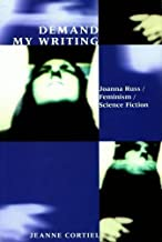 Demand My Writing: Joanna Russ, Feminism, Science Fiction (Liverpool Science Fiction Texts and Studies)