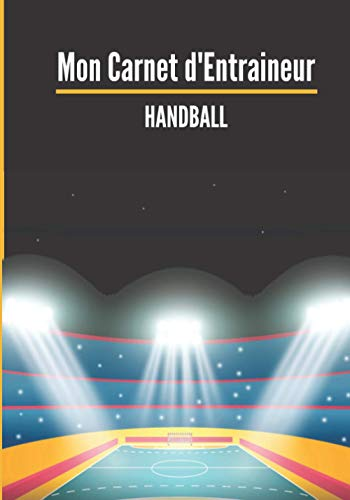 Mon carnet d'entraineur : Handball.: Cahier d'entrainement pour coach de Handball | Fiches Tactiques à remplir | Cadeau idéal pour les entraineurs | 18 x 25cm, 125 pages.